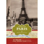Forever Paris: 25 Walks in the Footsteps of Chanel, Hemingway, Picasso, and More, Hardcover
