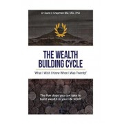 The Wealth Building Cycle: I Really Wish I Knew These 5 Simple Steps to Building Wealth When I Was Twenty!/Dr David E. Chapman
