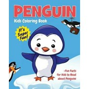 Penguin Kids Coloring Book +fun Facts for Kids to Read about Penguins: Children Activity Book for Boys & Girls Age 3-8, with 30 Super Fun Coloring Pag/Jackie D. Fluffy