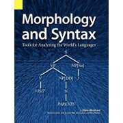 Morphology and Syntax: Tools for Analyzing the World's Languages, Paperback/John Albert Bickford