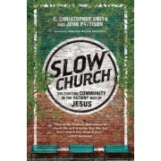 Slow Church: Cultivating Community in the Patient Way of Jesus, Paperback