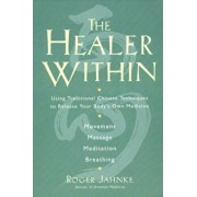 The Healer Within: Using Traditional Chinese Techniques to Release Your Body's Own Medicine Movement Massage Meditation Breathing, Paperback/Roger O. M. D. Jahnke