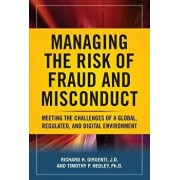 Managing the Risk of Fraud and Misconduct: Meeting the Challenges of a Global, Regulated and Digital Environment, Hardcover/Richard H. Girgenti