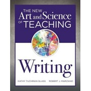 The New Art and Science of Teaching Writing: (research-Based Instructional Strategies for Teaching and Assessing Writing Skills), Paperback/Kathy Tuchman Glass