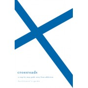 Crossroads, Facilitator's Guide: A Step-By-Step Guide Away from Addiction