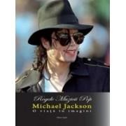 Michael Jackson - O viata in imagini.
