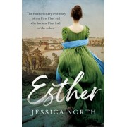 Esther: The Extraordinary True Story of the First Fleet Girl Who Became First Lady of the Colony, Paperback/Jessica North