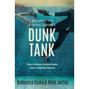 Escaping the School Leader's Dunk Tank: How to Prevail When Others Want to See You Drown, Paperback