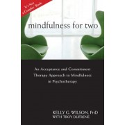 Mindfulness for Two: An Acceptance and Commitment Therapy Approach to Mindfulness in Psychotherapy, Paperback
