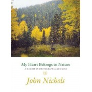 My Heart Belongs to Nature: A Memoir in Photographs and Prose, Hardcover