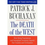 The Death of the West: How Dying Populations and Immigrant Invasions Imperil Our Country and Civilization, Paperback/Patrick J. Buchanan