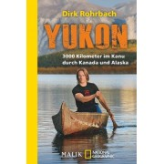 Dirk Rohrbach - Yukon: 3000 Kilometer im Kanu durch Kanada und Alaska - Preis vom 02.04.2020 04:56:21 h