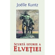 Scurta istorie a Elvetiei/Joelle Kuntz