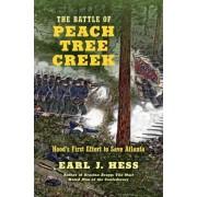 The Battle of Peach Tree Creek: Hood's First Effort to Save Atlanta, Hardcover