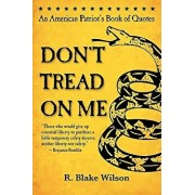 Don't Tread on Me: An American Patriot's Book of Quotes, Paperback/R. Blake Wilson