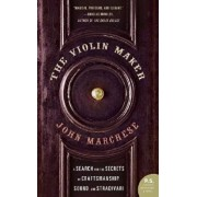 The Violin Maker: A Search for the Secrets of Craftsmanship, Sound, and Stradivari, Paperback/John Marchese