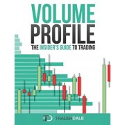 Volume Profile: The Insider's Guide to Trading, Paperback/Trader Dale