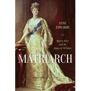 Matriarch: Queen Mary and the House of Windsor, Paperback/Anne Edwards