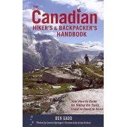 The Canadian Hikers and Backpackers Handbook Your Howto Guide for Hitting the Trails Coast to Coast par Ben Gadd & Foreword par Brian Patton & Par ...