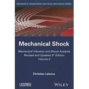 Mechanical Vibration and Shock Analysis, Mechanical Shock, Hardcover/Christian Lalanne