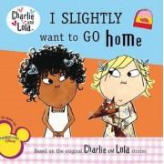 Charlie & Lola I Slightly Want to Go Home, Paperback