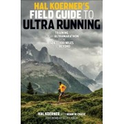 Hal Koerner's Field Guide to Ultrarunning: Training for an Ultramarathon, from 50K to 100 Miles and Beyond, Paperback/Hal Koerner