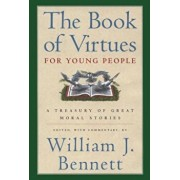 The Book of Virtues for Young People: A Treasury of Great Moral Stories, Hardcover/William J. Bennett