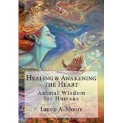 Healing and Awakening the Heart: Animal Wisdom for Humans, Paperback/Josephine Wall