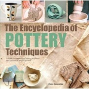 The Encyclopedia of Pottery Techniques: A Unique Visual Directory of Pottery Techniques, with Guidance on How to Use Them, Paperback/Peter Cosentino