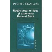 Rugaciunea lui Iisus si experienta Duhului Sfant/Dumitru Staniloae