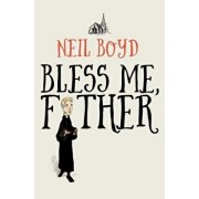 Bless Me, Father, Paperback/Neil Boyd