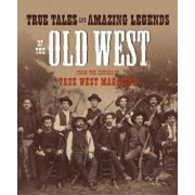 True Tales and Amazing Legends of the Old West: From True West Magazine, Paperback/Editors of True West