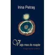 Viata mea de noapte. Fragmente onirice - Irina Petras