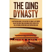 The Qing Dynasty: A Captivating Guide to the History of China's Last Empire Called the Great Qing, Including Events Such as the Fall of, Hardcover/Captivating History