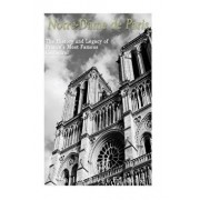 Notre-Dame de Paris: The History and Legacy of France's Most Famous Cathedral, Paperback/Charles River Editors