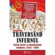 Traversand infernul. Scurta istorie a comunismului romanesc 1948-1989