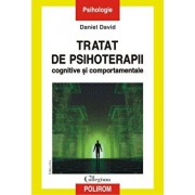 Tratat de psihoterapii cognitive si comportamentale. Editia a II-a/Daniel David