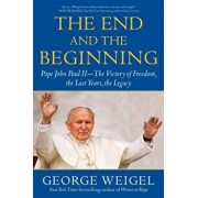The End and the Beginning: Pope John Paul II--The Victory of Freedom, the Last Years, the Legacy, Paperback/George Weigel