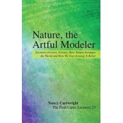 Nature, the Artful Modeler: Lectures on Laws, Science, How Nature Arranges the World and How We Can Arrange It Better, Paperback/Nancy Cartwright