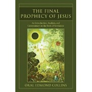 The Final Prophecy of Jesus: An Introduction, Analysis and Commentary on the Book of Revelation, Paperback/Oral Edmond Collins