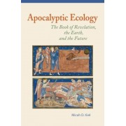 Apocalyptic Ecology: The Book of Revelation, the Earth, and the Future, Paperback