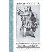Victorian Culture and Classical Antiquity by Simon Goldhill