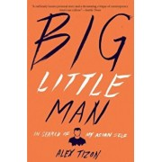Big Little Man: In Search of My Asian Self, Paperback/Alex Tizon