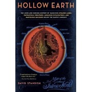Hollow Earth: The Long and Curious History of Imagining Strange Lands, Fantastical Creatures, Advanced Civilizations, and Marvelous, Paperback/David Standish