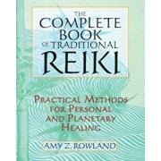 The Complete Book of Traditional Reiki: Practical Methods for Personal and Planetary Healing, Paperback/Amy Z. Rowland