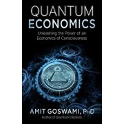 Quantum Economics: Unleashing the Power of an Economics of Consciousness, Paperback/Amit Goswami Phd