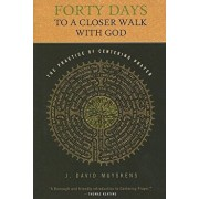 Forty Days to a Closer Walk with God: The Practice of Centering Prayer, Paperback/J. David Muyskens