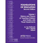 Foundations of Education, 2nd Ed.: Vol. 1, History and Theory of Teaching Children and Youths with Visual Impairments