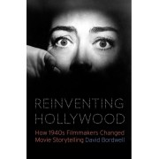 Reinventing Hollywood: How 1940s Filmmakers Changed Movie Storytelling, Hardcover