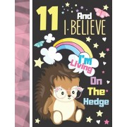 11 And I Believe I'm Living On The Hedge: Hedgehog Sketchbook Gift For Girls Age 11 Years Old - Hedge Hog Sketchpad Activity Book For Kids To Draw Art, Paperback/Krazed Scribblers